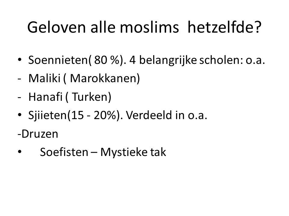 Geloven alle moslims hetzelfde? Soennieten( 80 %). 4 belangrijke scholen: o.a. -Maliki ( Marokkanen) -Hanafi ( Turken) Sjiieten(15 - 20%). Verdeeld in