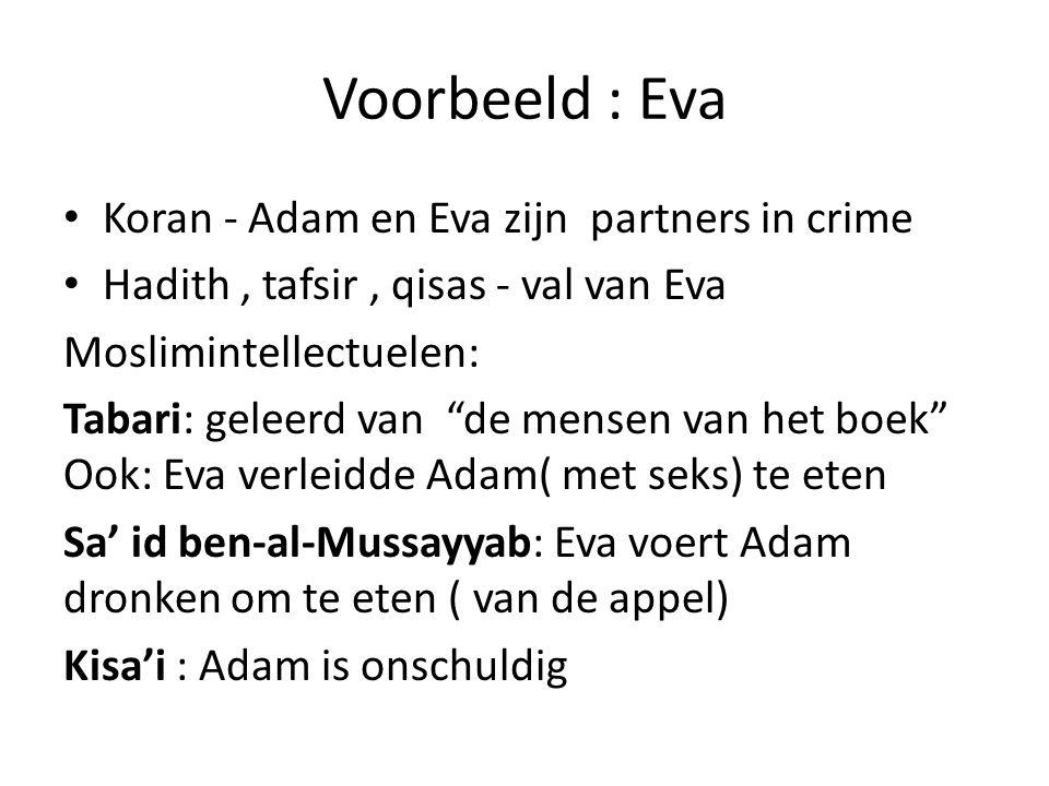 """Voorbeeld : Eva Koran - Adam en Eva zijn partners in crime Hadith, tafsir, qisas - val van Eva Moslimintellectuelen: Tabari: geleerd van """"de mensen va"""