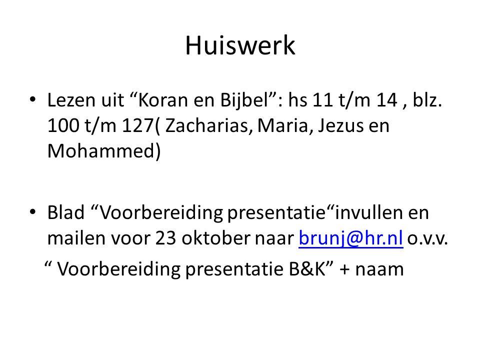 """Huiswerk Lezen uit """"Koran en Bijbel"""": hs 11 t/m 14, blz. 100 t/m 127( Zacharias, Maria, Jezus en Mohammed) Blad """"Voorbereiding presentatie""""invullen en"""