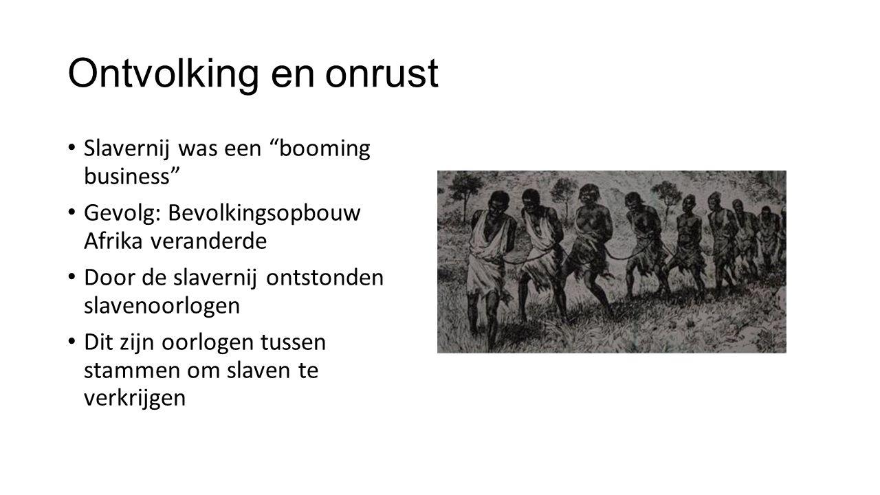 """Ontvolking en onrust Slavernij was een """"booming business"""" Gevolg: Bevolkingsopbouw Afrika veranderde Door de slavernij ontstonden slavenoorlogen Dit z"""