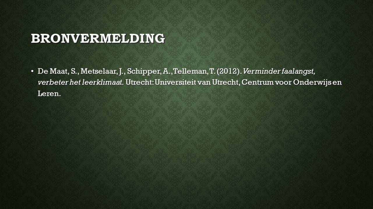 BRONVERMELDING De Maat, S., Metselaar, J., Schipper, A.,Telleman, T. (2012). Verminder faalangst, verbeter het leerklimaat. Utrecht: Universiteit van