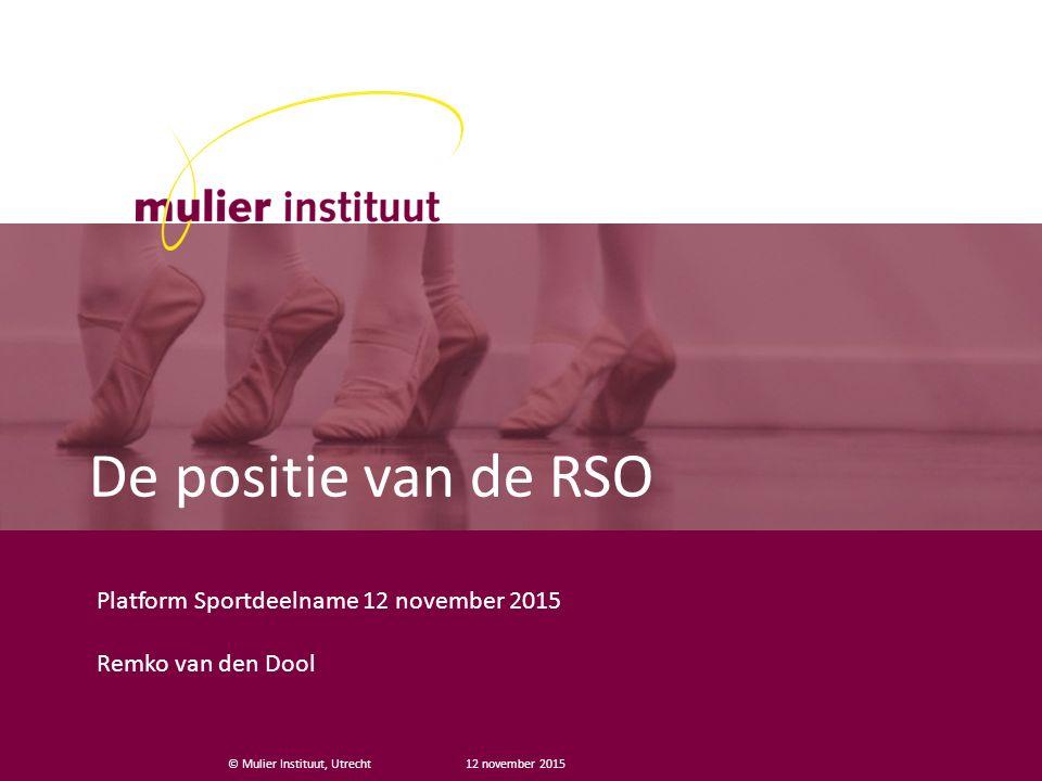 © Mulier Instituut, Utrecht De positie van de RSO Platform Sportdeelname 12 november 2015 Remko van den Dool 12 november 2015