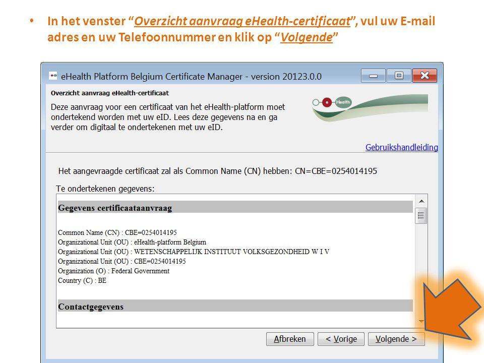 In het venster Overzicht aanvraag eHealth-certificaat , vul uw E-mail adres en uw Telefoonnummer en klik op Volgende