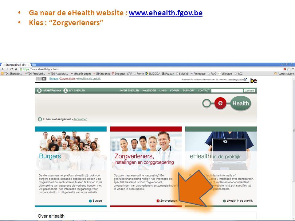 Ga naar de eHealth website : www.ehealth.fgov.bewww.ehealth.fgov.be Kies : Zorgverleners