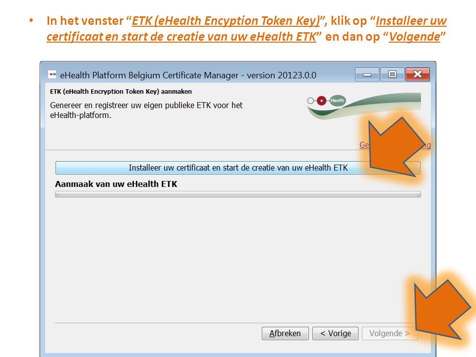 In het venster ETK (eHealth Encyption Token Key) , klik op Installeer uw certificaat en start de creatie van uw eHealth ETK en dan op Volgende