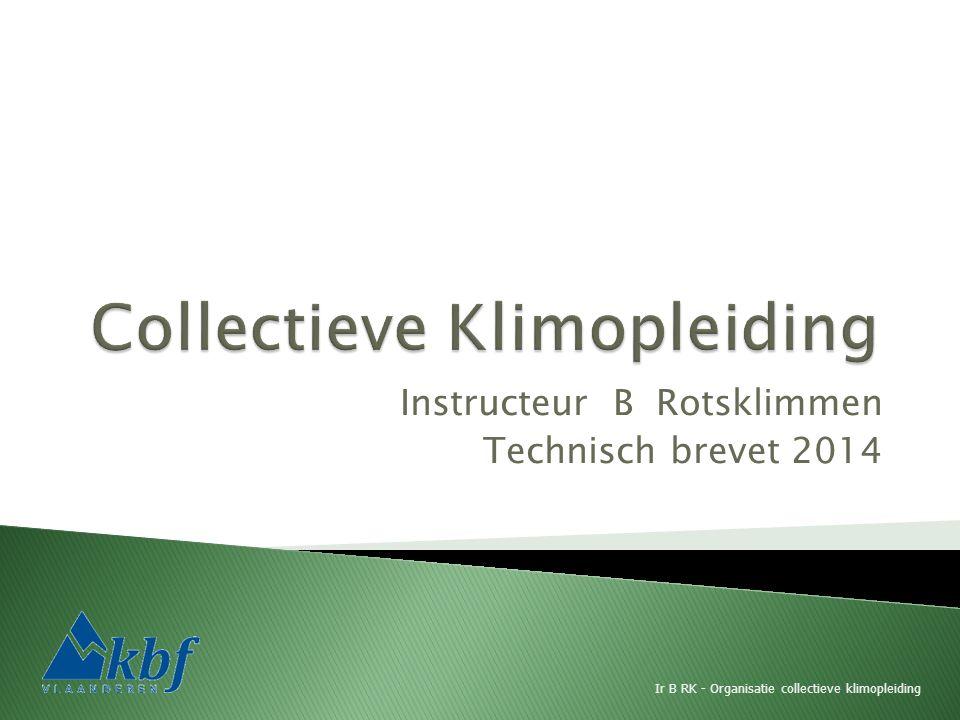 Instructeur B Rotsklimmen Technisch brevet 2014 Ir B RK - Organisatie collectieve klimopleiding