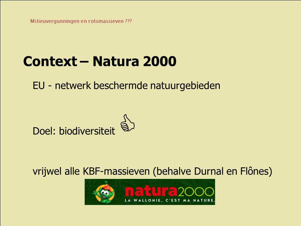 EU - netwerk beschermde natuurgebieden Doel: biodiversiteit  vrijwel alle KBF-massieven (behalve Durnal en Flônes) Context – Natura 2000 Milieuvergunningen en rotsmassieven