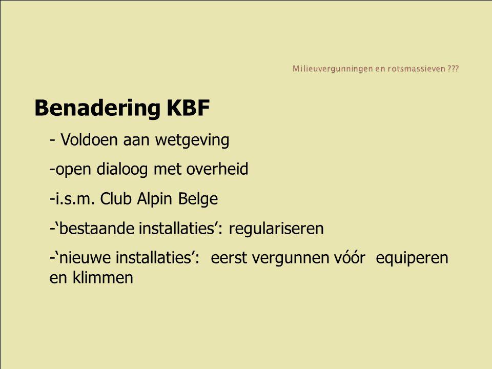 Benadering KBF - Voldoen aan wetgeving -open dialoog met overheid -i.s.m. Club Alpin Belge -'bestaande installaties': regulariseren -'nieuwe installat