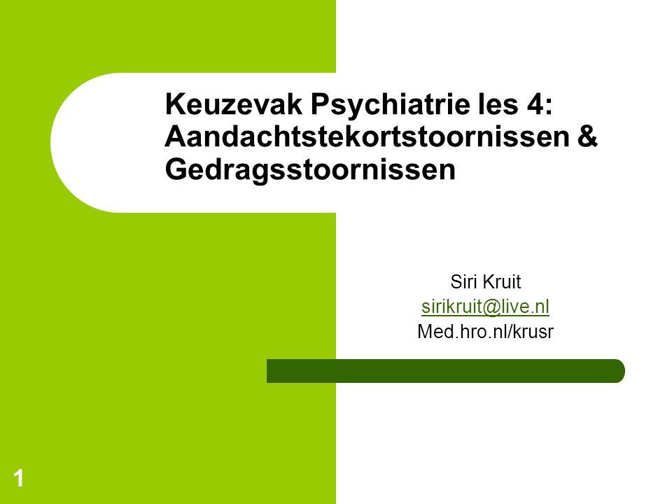 1 Keuzevak Psychiatrie les 4: Aandachtstekortstoornissen & Gedragsstoornissen Siri Kruit sirikruit@live.nl Med.hro.nl/krusr
