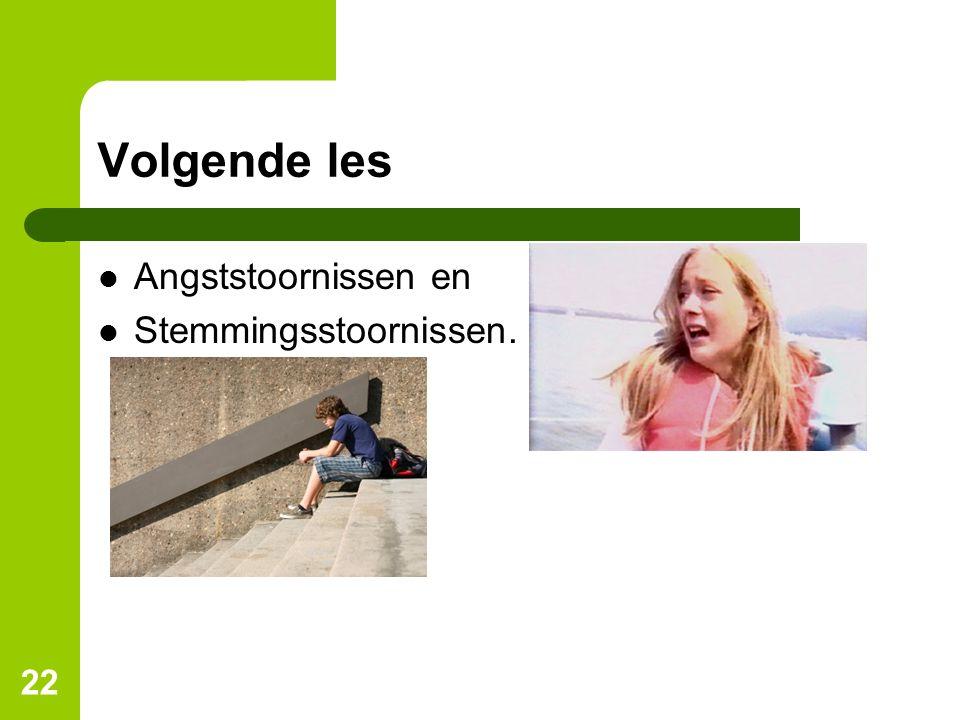 Volgende les Angststoornissen en Stemmingsstoornissen. 22