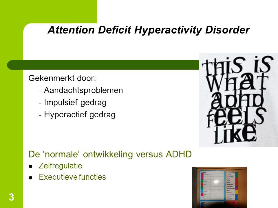 3 Attention Deficit Hyperactivity Disorder Gekenmerkt door: - Aandachtsproblemen - Impulsief gedrag - Hyperactief gedrag De 'normale' ontwikkeling versus ADHD Zelfregulatie Executieve functies