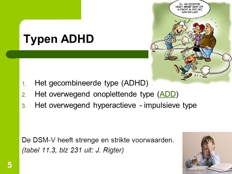 5 Typen ADHD 1. Het gecombineerde type (ADHD) 2. Het overwegend onoplettende type (ADD)ADD 3. Het overwegend hyperactieve - impulsieve type De DSM-V h