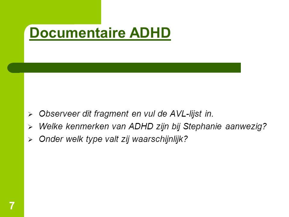 7 Documentaire ADHD  Observeer dit fragment en vul de AVL-lijst in.  Welke kenmerken van ADHD zijn bij Stephanie aanwezig?  Onder welk type valt zi
