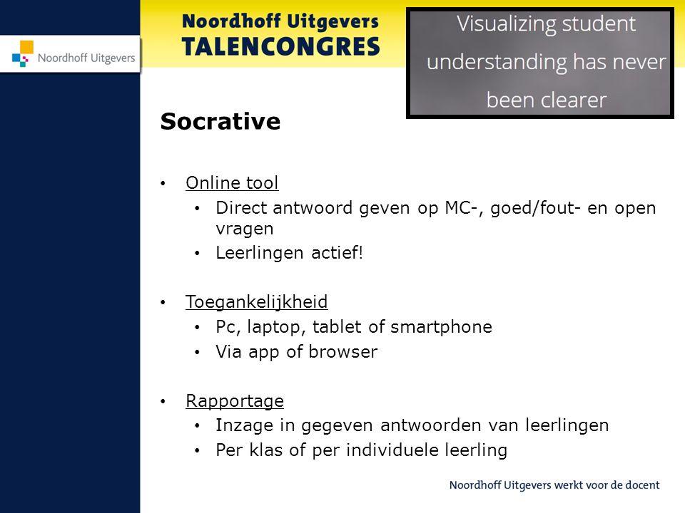Socrative Online tool Direct antwoord geven op MC-, goed/fout- en open vragen Leerlingen actief! Toegankelijkheid Pc, laptop, tablet of smartphone Via