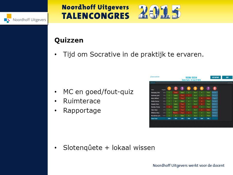 Quizzen Tijd om Socrative in de praktijk te ervaren. MC en goed/fout-quiz Ruimterace Rapportage Slotenqûete + lokaal wissen