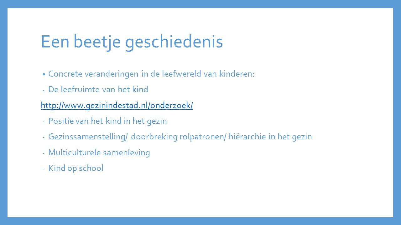Een beetje geschiedenis Concrete veranderingen in de leefwereld van kinderen: - De leefruimte van het kind http://www.gezinindestad.nl/onderzoek/ - Po