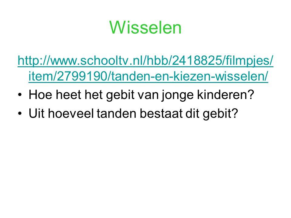 Wisselen http://www.schooltv.nl/hbb/2418825/filmpjes/ item/2799190/tanden-en-kiezen-wisselen/ Hoe heet het gebit van jonge kinderen? Uit hoeveel tande