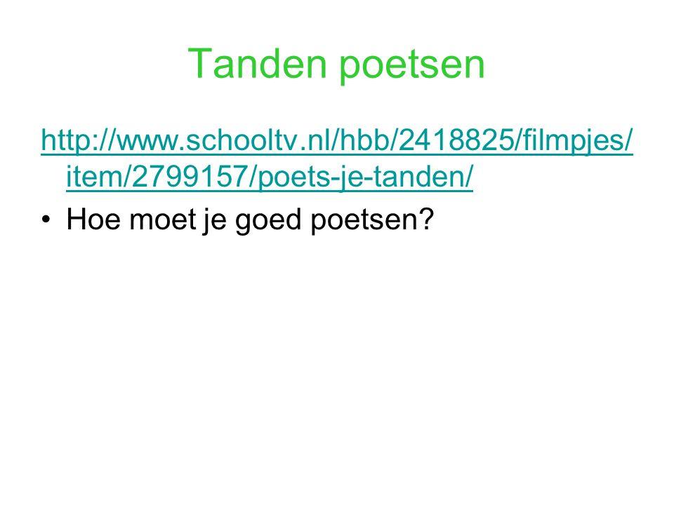 Tanden poetsen http://www.schooltv.nl/hbb/2418825/filmpjes/ item/2799157/poets-je-tanden/ Hoe moet je goed poetsen?