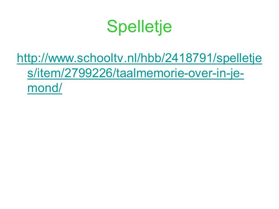 Spelletje http://www.schooltv.nl/hbb/2418791/spelletje s/item/2799226/taalmemorie-over-in-je- mond/