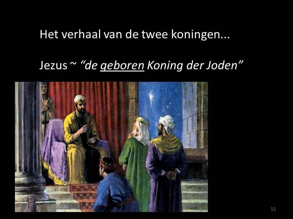 13 Het verhaal van de twee koningen... Jezus ~ de geboren Koning der Joden