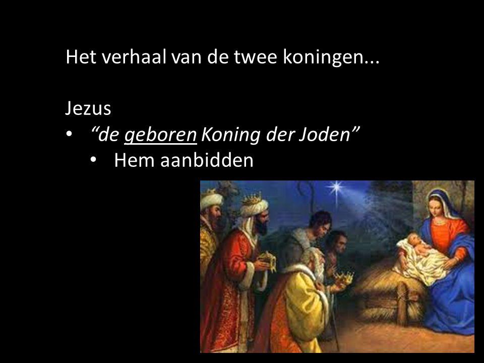 14 Het verhaal van de twee koningen... Jezus de geboren Koning der Joden Hem aanbidden