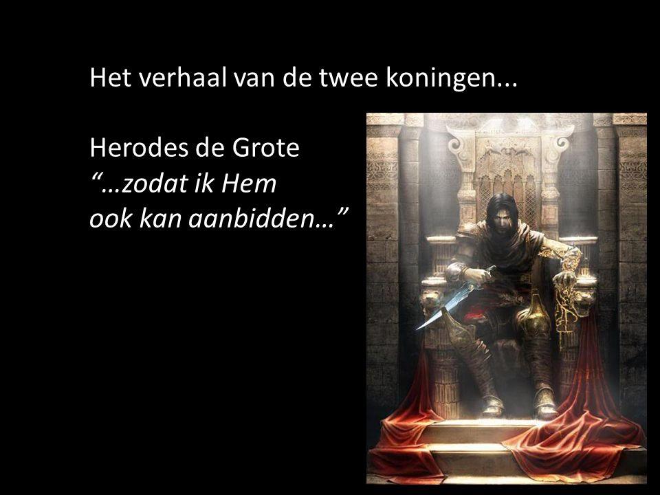 16 Het verhaal van de twee koningen... Herodes de Grote …zodat ik Hem ook kan aanbidden…