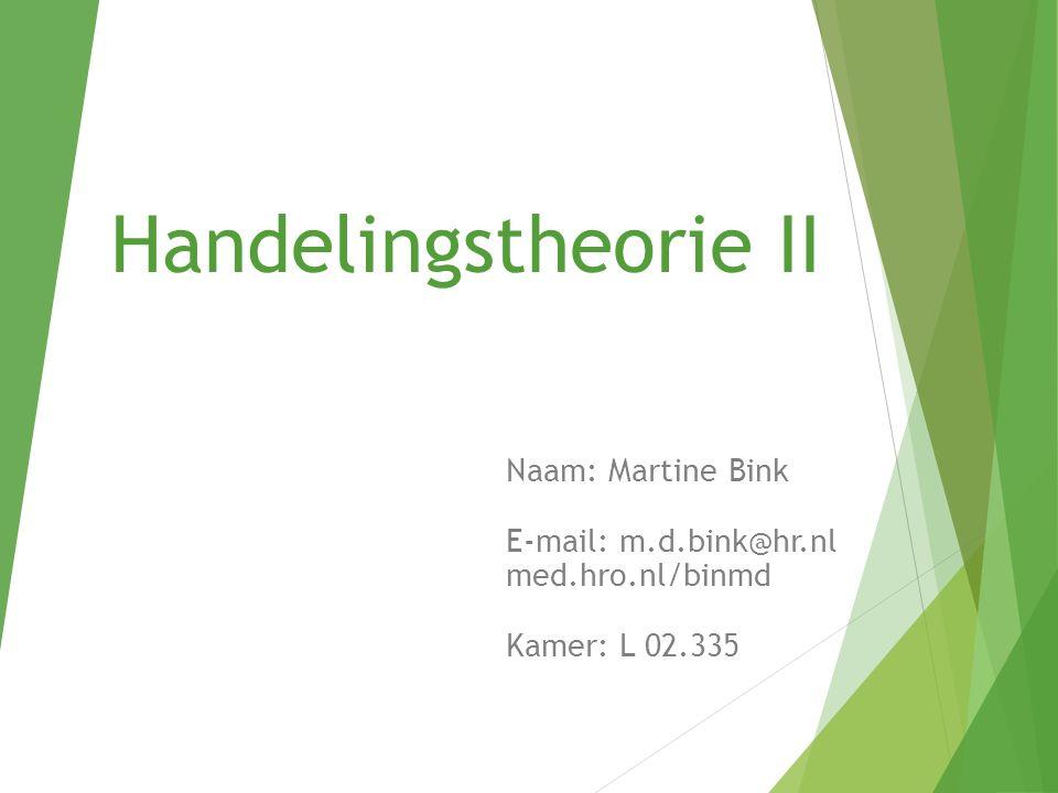 Handelingstheorie II Naam: Martine Bink E-mail: m.d.bink@hr.nl med.hro.nl/binmd Kamer: L 02.335