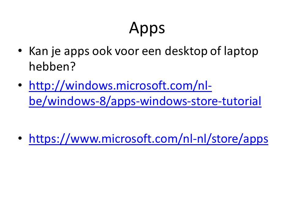 Apps Kan je apps ook voor een desktop of laptop hebben? http://windows.microsoft.com/nl- be/windows-8/apps-windows-store-tutorial http://windows.micro