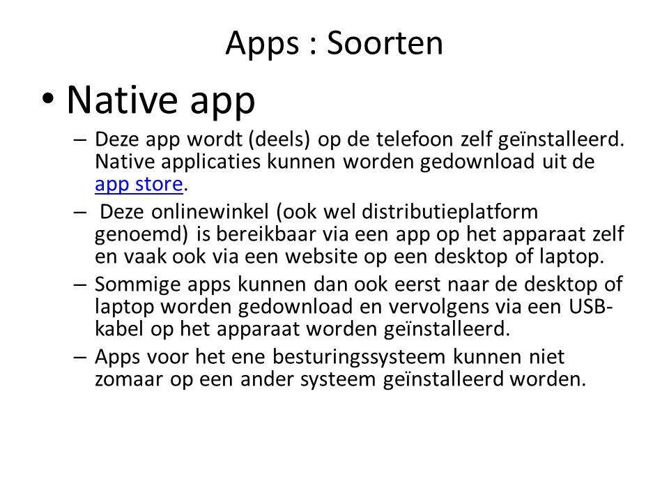 Apps : Soorten Native app – Deze app wordt (deels) op de telefoon zelf geïnstalleerd. Native applicaties kunnen worden gedownload uit de app store. ap