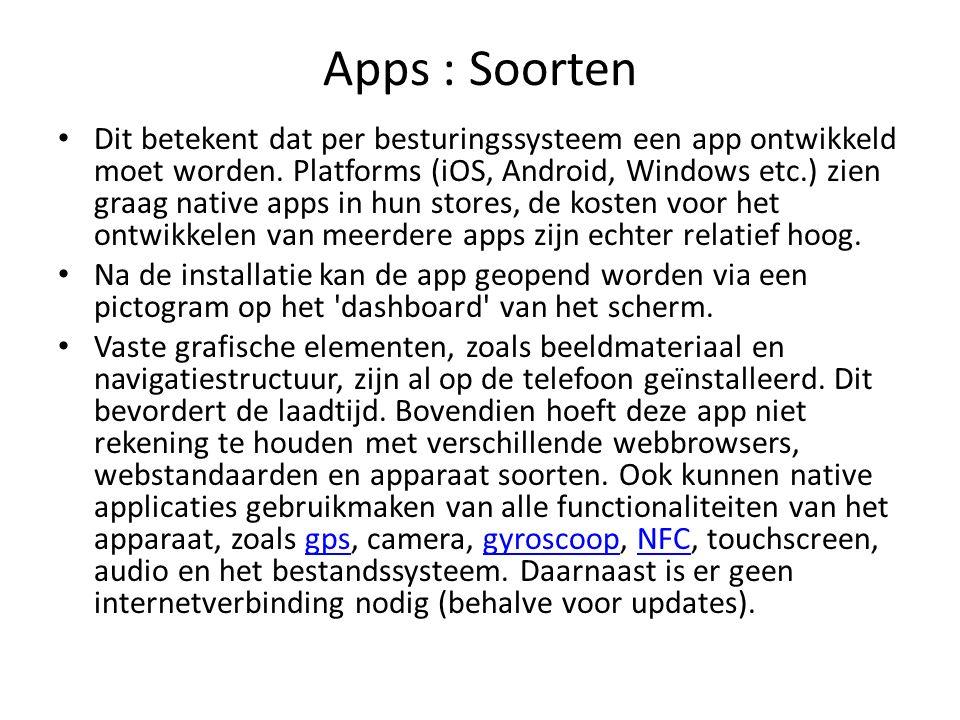 Apps : Soorten Dit betekent dat per besturingssysteem een app ontwikkeld moet worden. Platforms (iOS, Android, Windows etc.) zien graag native apps in