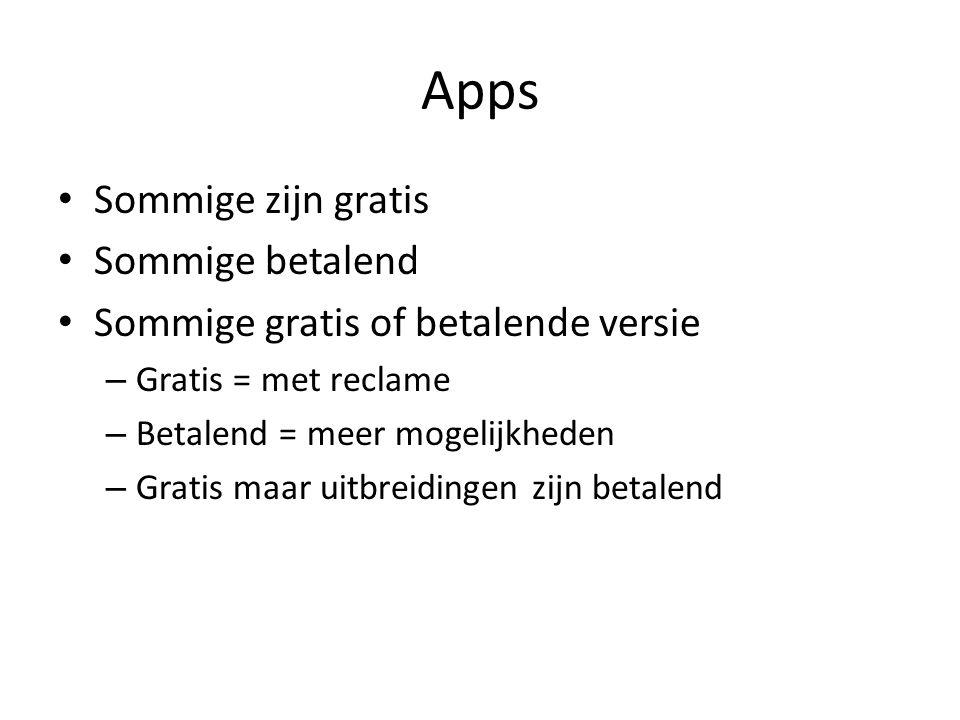 Apps Sommige zijn gratis Sommige betalend Sommige gratis of betalende versie – Gratis = met reclame – Betalend = meer mogelijkheden – Gratis maar uitbreidingen zijn betalend
