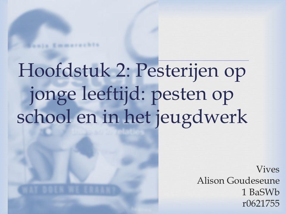  Vives Alison Goudeseune 1 BaSWb r0621755 Hoofdstuk 2: Pesterijen op jonge leeftijd: pesten op school en in het jeugdwerk