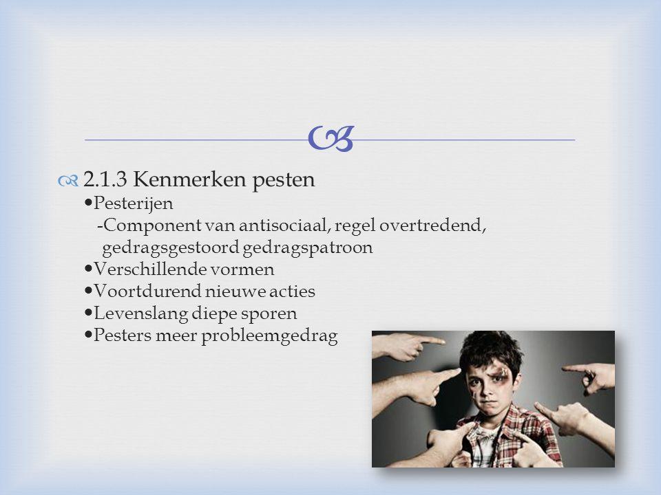   2.1.3 Kenmerken pesten Pesterijen -Component van antisociaal, regel overtredend, gedragsgestoord gedragspatroon Verschillende vormen Voortdurend n