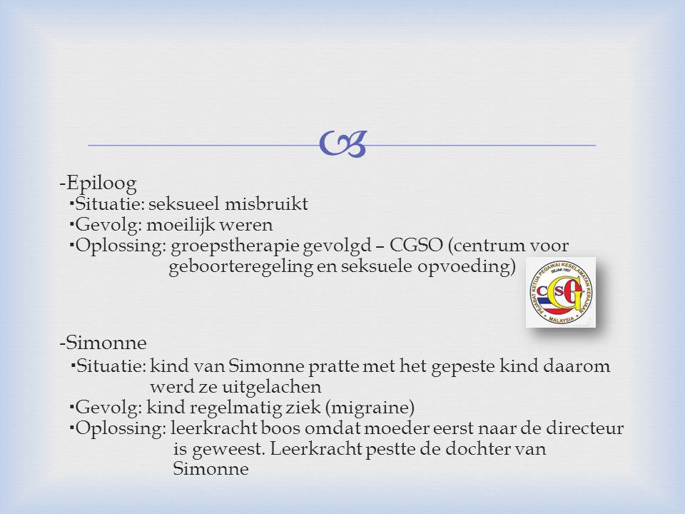  -Epiloog  Situatie: seksueel misbruikt  Gevolg: moeilijk weren  Oplossing: groepstherapie gevolgd – CGSO (centrum voor geboorteregeling en seksue