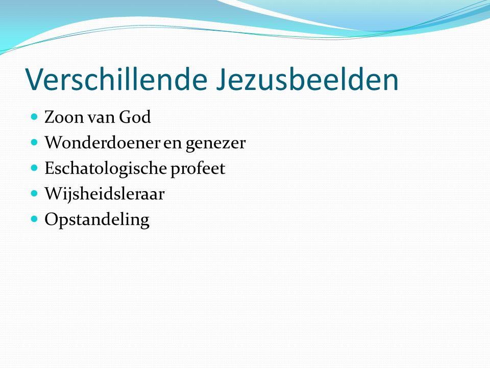 Verschillende Jezusbeelden Zoon van God Wonderdoener en genezer Eschatologische profeet Wijsheidsleraar Opstandeling