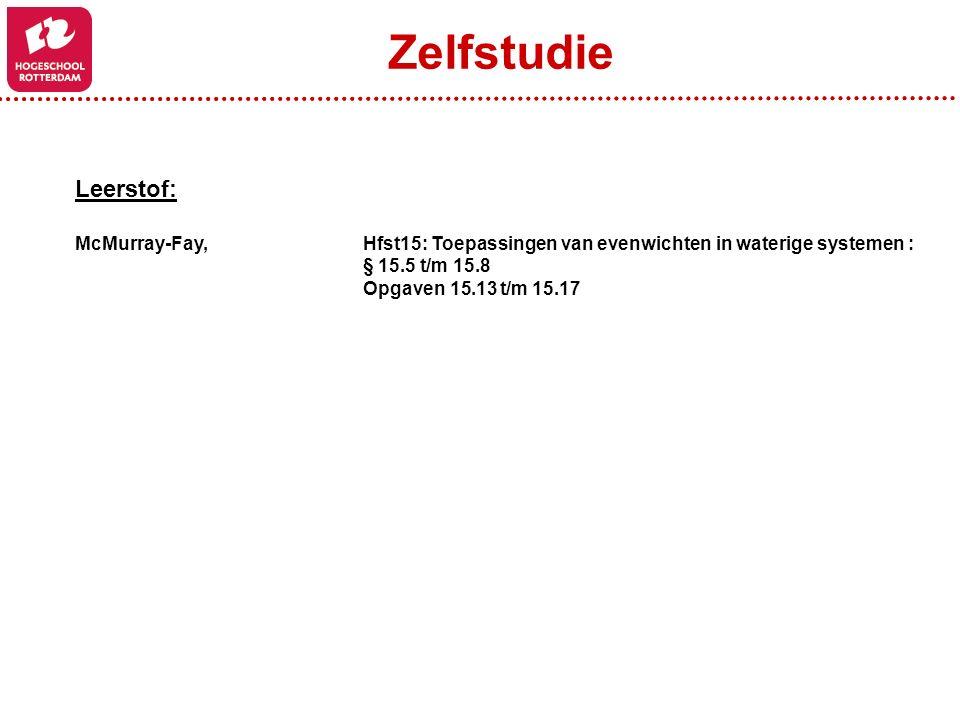 Leerstof: McMurray-Fay, Hfst15: Toepassingen van evenwichten in waterige systemen : § 15.5 t/m 15.8 Opgaven 15.13 t/m 15.17 Zelfstudie