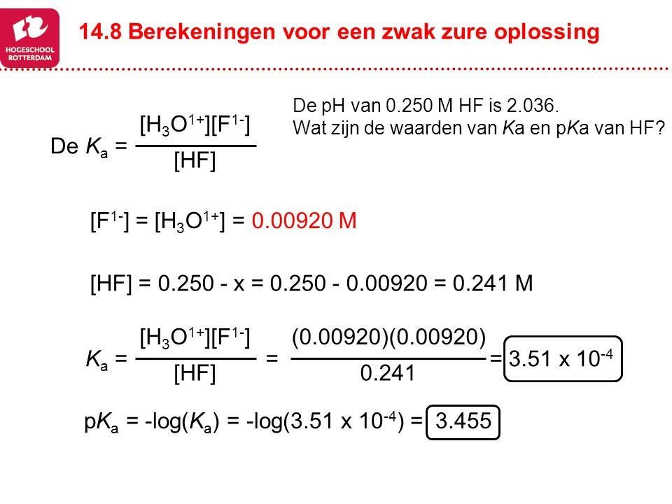 De pH van 0.250 M HF is 2.036. Wat zijn de waarden van Ka en pKa van HF? (0.00920)(0.00920) 0.241 = 3.51 x 10 -4 [HF] = 0.250 - x = 0.250 - 0.00920 =