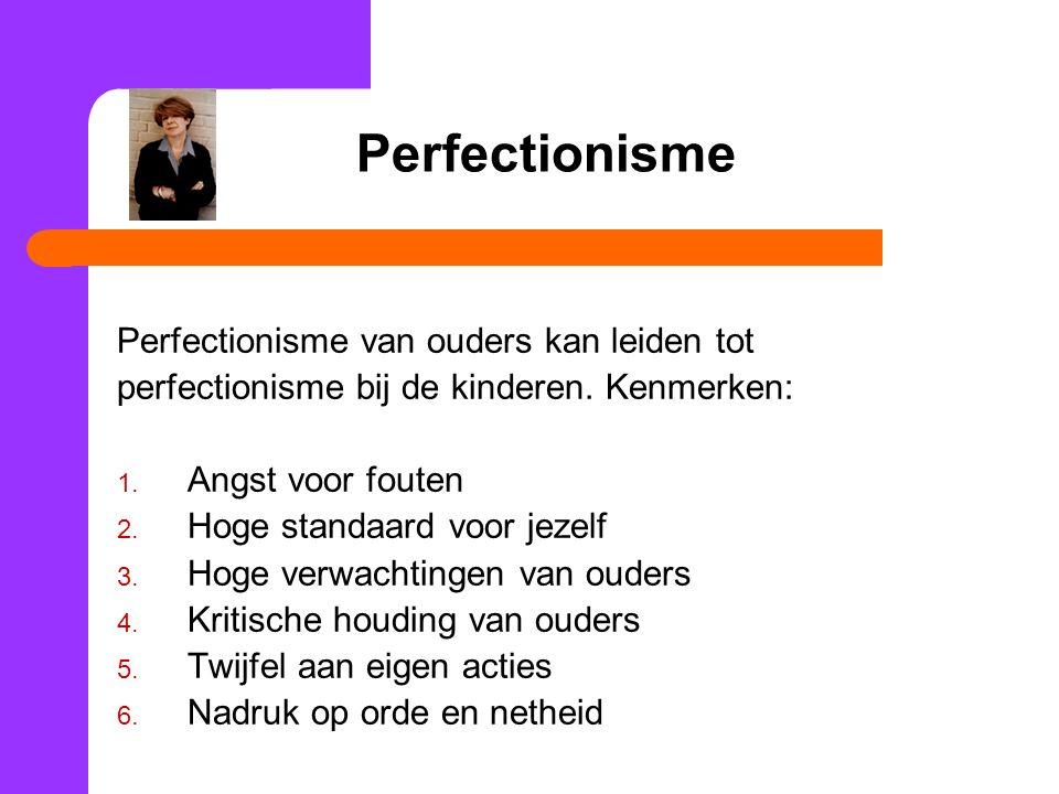 Perfectionisme Perfectionisme van ouders kan leiden tot perfectionisme bij de kinderen.