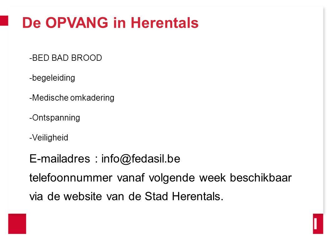 De OPVANG in Herentals -BED BAD BROOD -begeleiding -Medische omkadering -Ontspanning -Veiligheid E-mailadres : info@fedasil.be telefoonnummer vanaf volgende week beschikbaar via de website van de Stad Herentals.