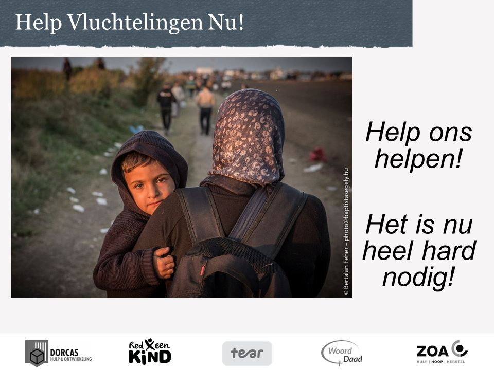 Help ons helpen! Het is nu heel hard nodig! Help Vluchtelingen Nu!