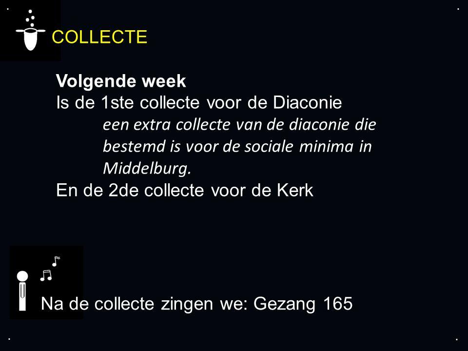 .... COLLECTE Volgende week Is de 1ste collecte voor de Diaconie een extra collecte van de diaconie die bestemd is voor de sociale minima in Middelbur