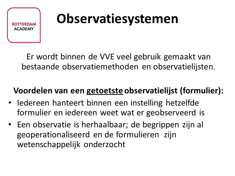 Observatiesystemen Er wordt binnen de VVE veel gebruik gemaakt van bestaande observatiemethoden en observatielijsten.