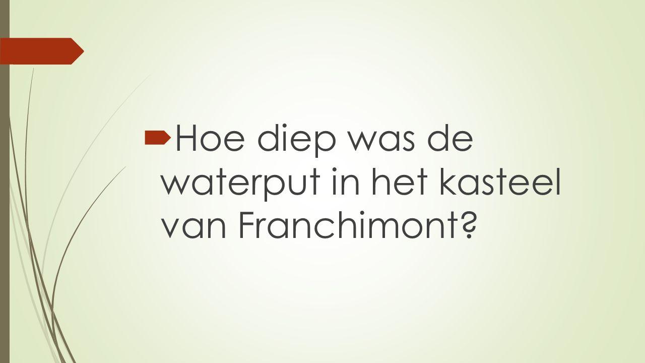  Hoe diep was de waterput in het kasteel van Franchimont?