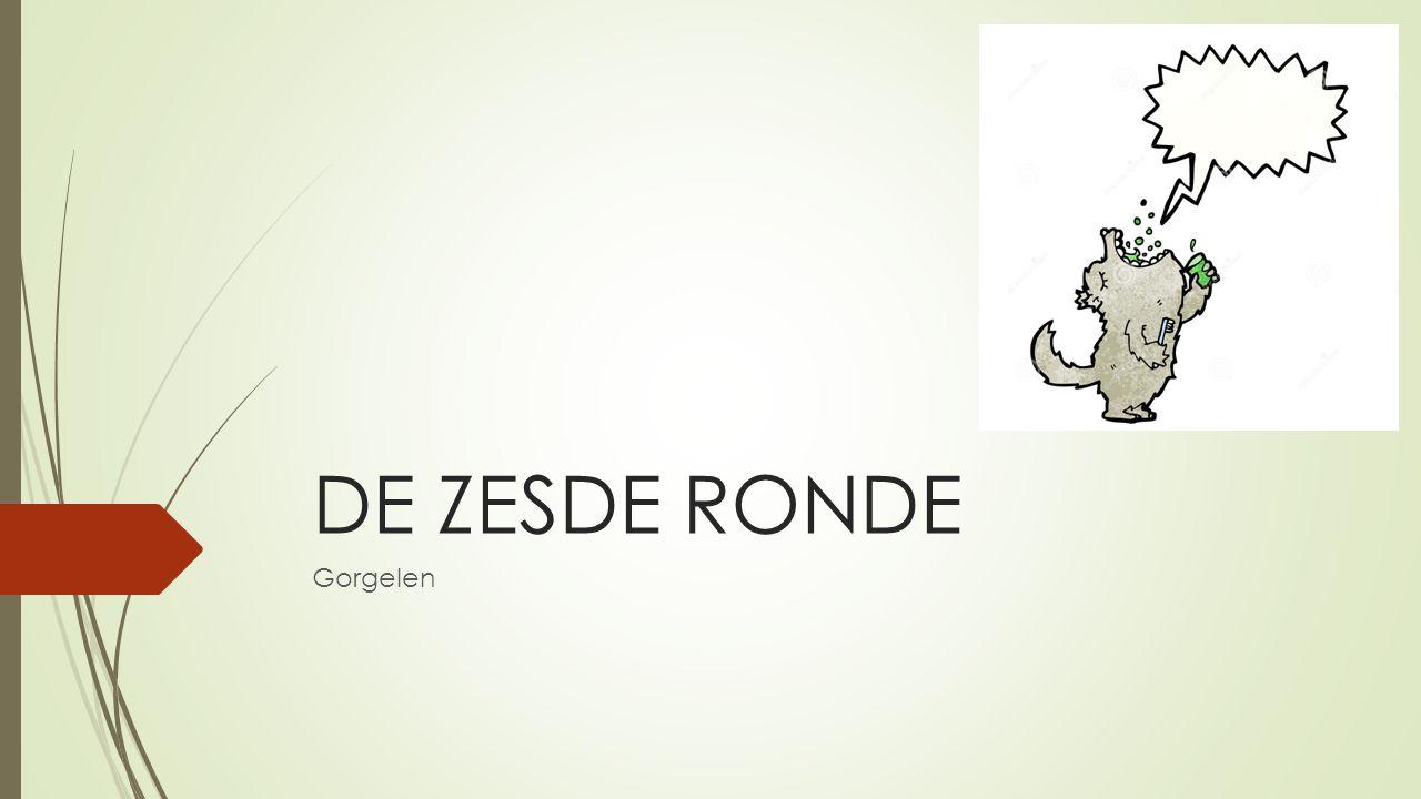 DE ZESDE RONDE Gorgelen