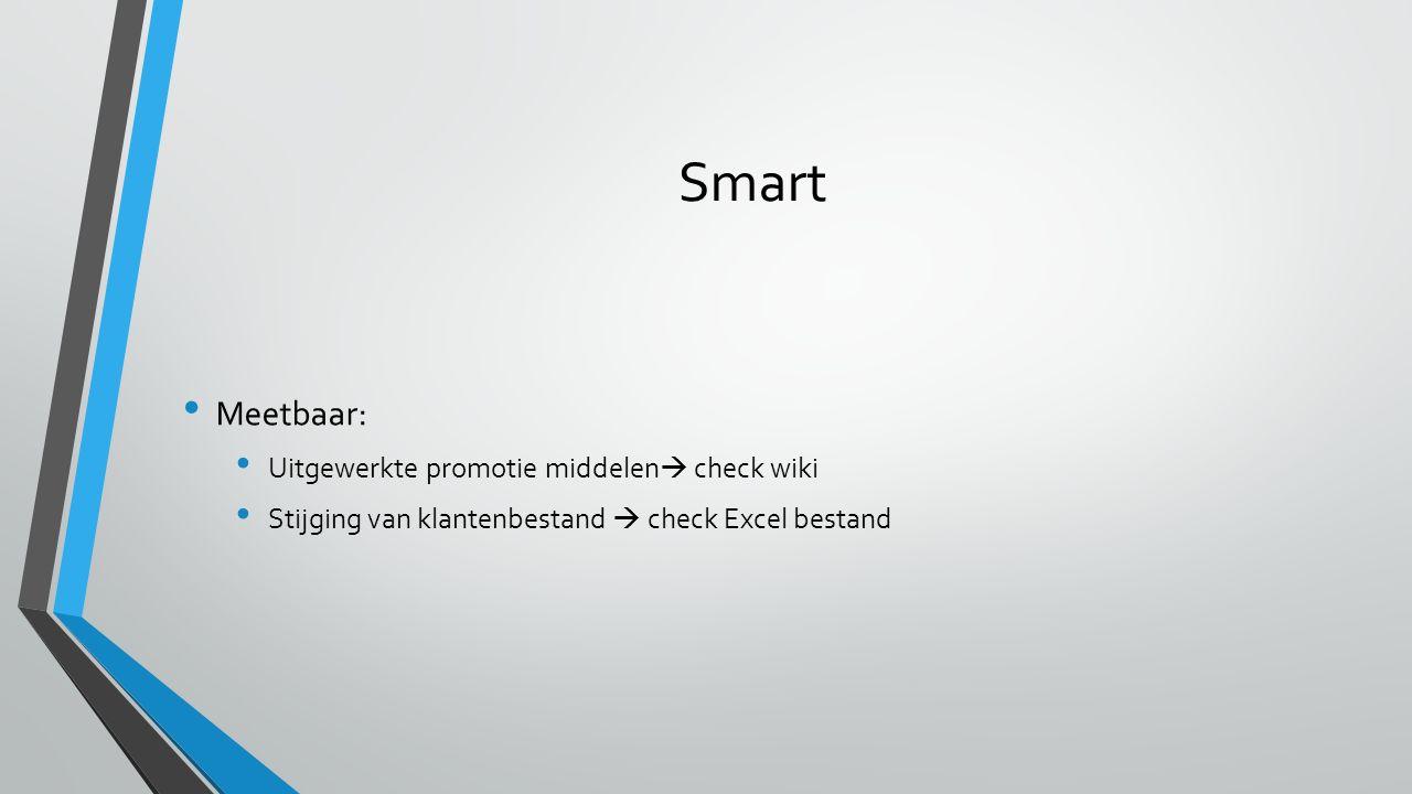 Smart Meetbaar: Uitgewerkte promotie middelen  check wiki Stijging van klantenbestand  check Excel bestand