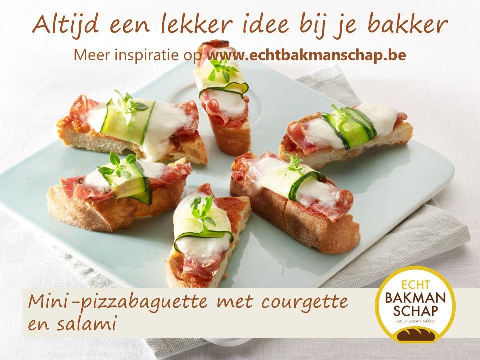 Altijd een lekker idee bij je bakker Mini-pizzabaguette met courgette en salami Meer inspiratie op www.echtbakmanschap.be