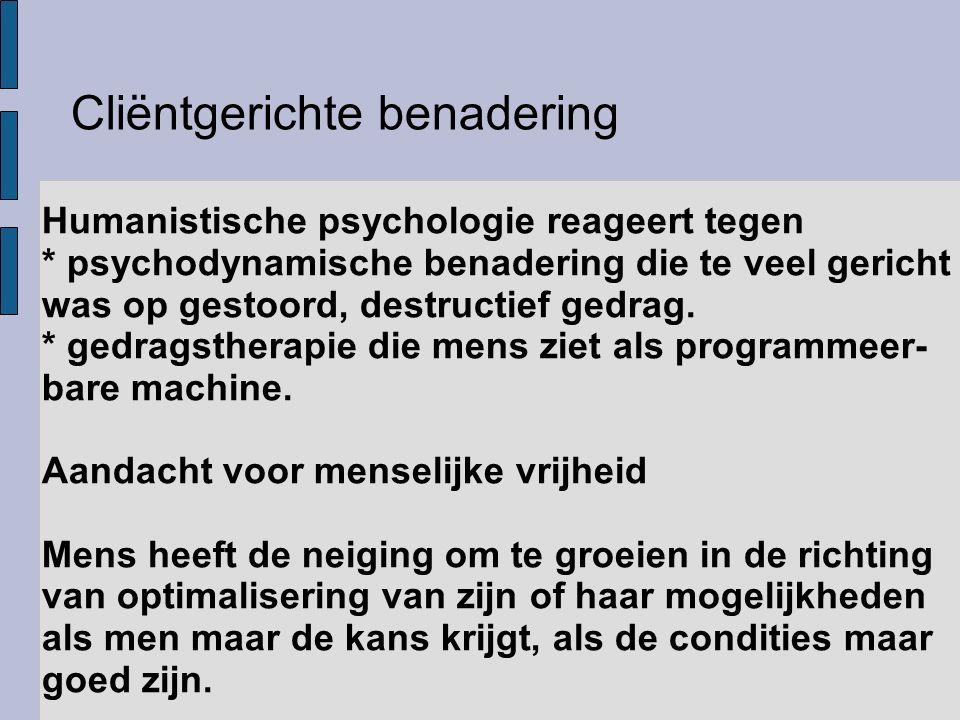 Cliëntgerichte benadering Humanistische psychologie reageert tegen * psychodynamische benadering die te veel gericht was op gestoord, destructief gedr