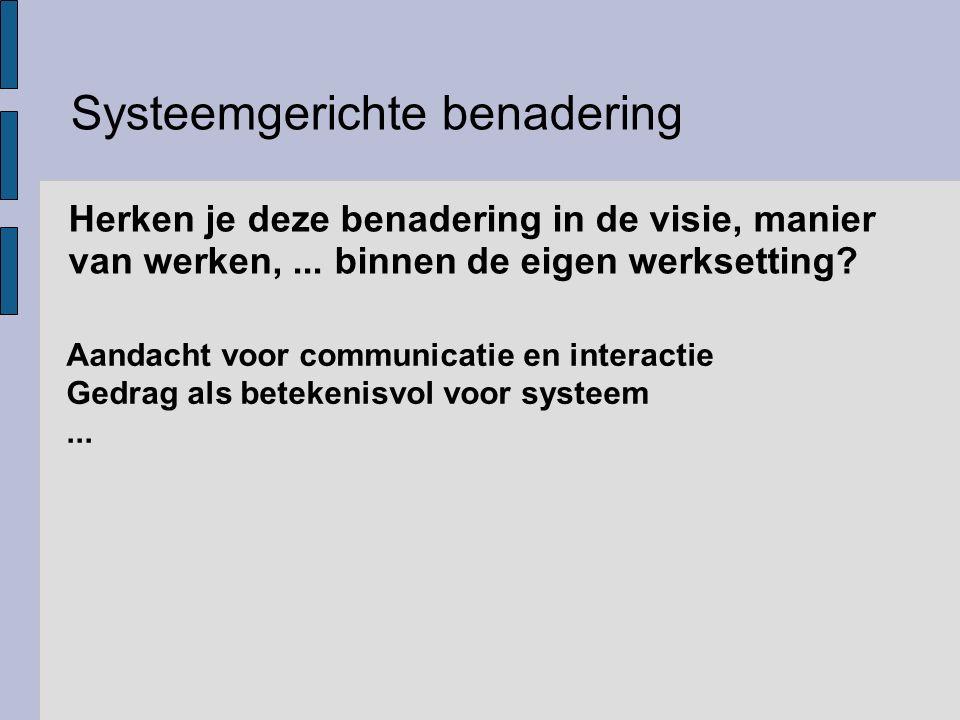 Aandacht voor communicatie en interactie Gedrag als betekenisvol voor systeem... Systeemgerichte benadering Herken je deze benadering in de visie, man