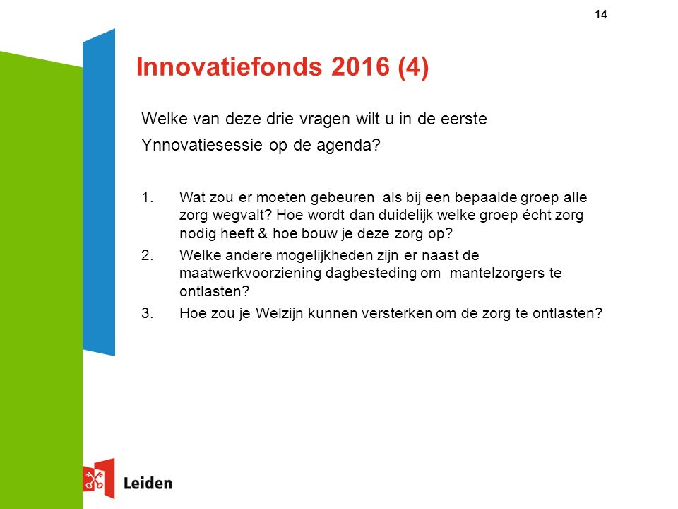 Innovatiefonds 2016 (4) Welke van deze drie vragen wilt u in de eerste Ynnovatiesessie op de agenda.