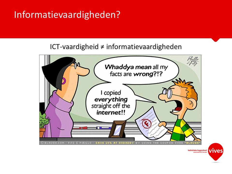 ICT-vaardigheid ≠ informatievaardigheden Informatievaardigheden?